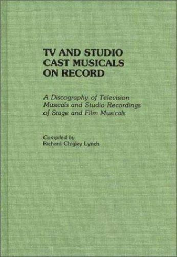 TV and Studio Cast Musicals on Record : A Discography of Television Musicals ...