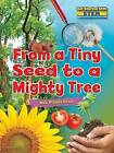 From a Tiny Seed to a Mighty Tree: How Plants Grow by Ruth Owen (Hardback, 2017)