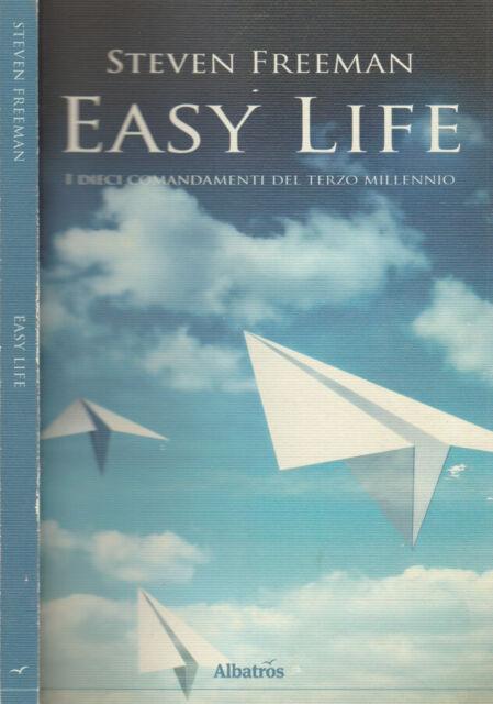 Easy Life. I dieci comandamenti del terzo millennio. Steven Freeman. 2010. I ED.