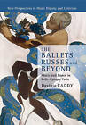 The Ballets Russes and Beyond: Music and Dance in Belle-epoque Paris by Davinia Caddy (Paperback, 2016)