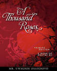 A Thousand Roses: Tribute Edition by MR Uwagboe Osaigbovo (Paperback / softback, 2011)