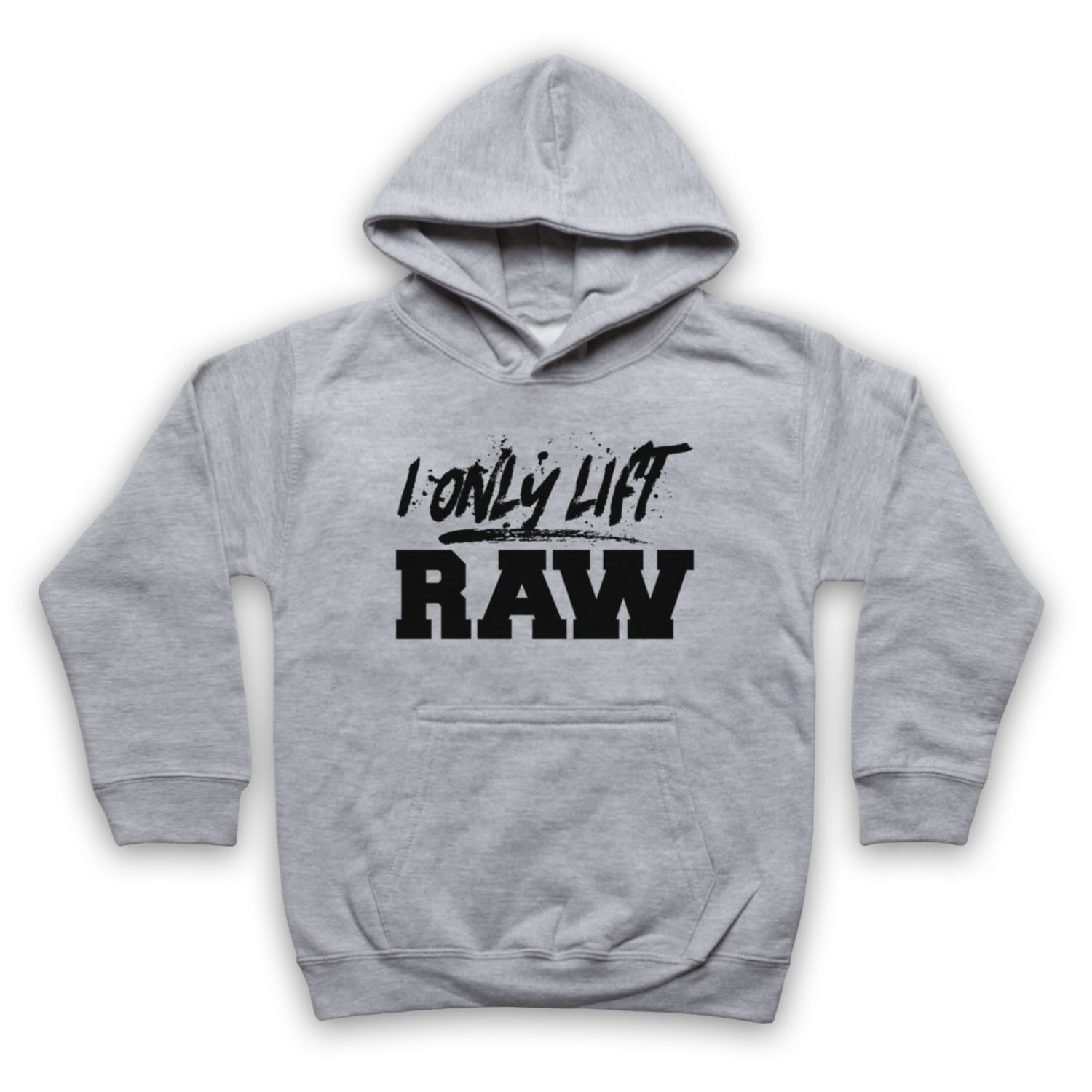 I ONLY LIFT RAW BODYBUILDING WEIGHTLIFTING SLOGAN ADULTS KIDS KIDS KIDS HOODIE 70513a