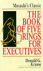 Book of Five Rings  for Executives: Musashi's Classic Book of Competitive Tactics by Donald G. Krause (Paperback, 1999)