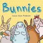 Bunnies by Laura Ellen Anderson (Board book, 2015)