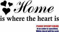 Vinyl Decal Sticker - Home Is Where The Heart Is Car Truck Bumper Laptop Fun 12