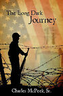 The Long Dark Journey: Charles C. McPeek Sr. by Charles C McPeek Sr (Paperback / softback, 2009)