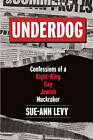 Underdog: Confessions of a Right-Wing Gay Jewish Muckraker by Sue-Ann Levy (Hardback, 2016)