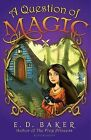 A Question of Magic by E. D. Baker (Hardback, 2013)