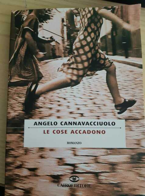 LE COSE ACCADONO - ANGELO CANNAVACCIUOLO - CAIRO EDITORE