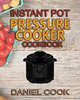 Instant Pot Pressure Cooker Cookbook: Instant Pot Pressure Cooker Mastery in One Book by Daniel Cook (Paperback / softback, 2015)