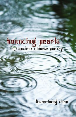 Bouncing Pearls : Ancient Chinese Poetry, Paperback by Chan, Kwan-hung, Brand...