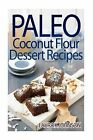 Paleo Coconut Flour Dessert Recipes by Laura K Johnson (Paperback / softback, 2013)