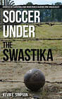 Soccer Under the Swastika: Stories of Survival and Resistance During the Holocaust by Kevin E. Simpson (Hardback, 2016)