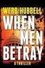 When Men Betray by Webb Hubbell (Hardback, 2014)