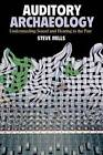 Auditory Archaeology: Understanding Sound and Hearing in the Past by Steve Mills (Hardback, 2014)