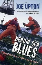 Bering Sea Blues : A Crabber's Tale of Fear in the Icy North by Joe Upton...