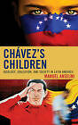 Chavez's Children: Ideology, Education, and Society in Latin America by Manuel Anselmi (Hardback, 2012)