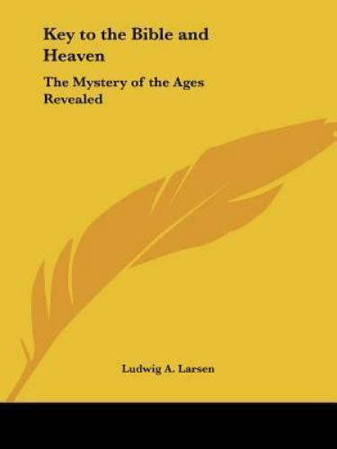 Key to the Bible and Heaven : The Mystery of the Ages Revealed, Paperback by ...