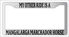 Chrome METAL License Frame MY OTHER RIDE IS A/AN MANGALARGA MARCHADOR HORSE 457