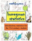 Homegrown Statistics: Introductory Statistics for the 21st Century Student by MR Math Guy Zero (Paperback / softback, 2011)