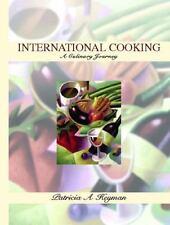 International Cooking : A Culinary Journey by Patricia A. Heyman (2002, Hardcov…