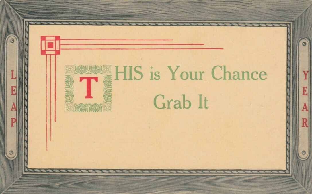 LEAP YEAR, 1900-10s; Notices - This is Your Chance Grab It