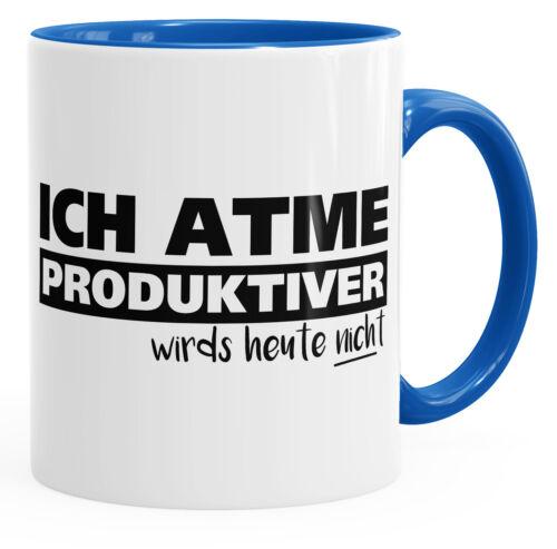 Kaffee-Tasse Ich atme produktiver wird`s heute nicht Spruch-Tasse einfarbig