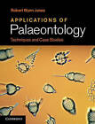 Applications of Palaeontology: Techniques and Case Studies by Robert Wynn Jones (Hardback, 2011)