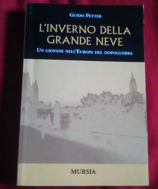 Libro Guido Petter  L'INVERNO DELLA GRANDE NEVE  Un giovane.... Mursia (2004)