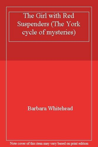 The Girl with Red Suspenders (The York cycle of mysteries),Barbara Whitehead