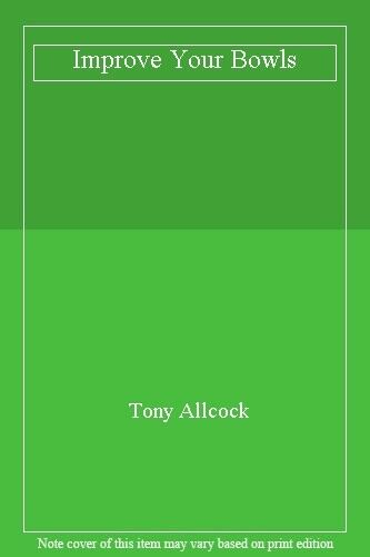 Improve Your Bowls By  Tony Allc*ck. 9780002183628