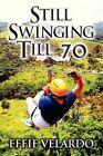 Still Swinging Till 70 by Effie Velardo Paperback Book
