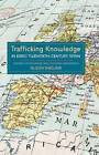 Trafficking Knowledge in Early Twentieth-Century - Centres of Exchange and Cultural Imaginaries by Alison Sinclair (Hardback, 2009)