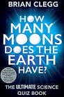 How Many Moons Does the Earth Have?: The Ultimate Science Quiz Book by Brian Clegg (Paperback, 2015)