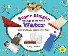 Super Simple Things to Do with Water: Fun and Easy Science for Kids (S-ExLibrary
