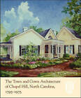 The Town and Gown Architecture of Chapel Hill, North Carolina, 1795-1975 by M. Ruth Little (Hardback, 2006)