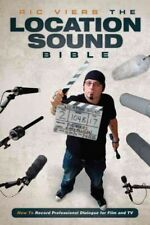 The Location Sound Bible : How to Record Dialog for Your Production by Ric Viers (2012, Paperback)