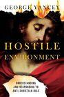 Hostile Environment: Understanding and Responding to Anti-Christian Bias by Associate Professor of Sociology George Yancey (Paperback / softback, 2015)
