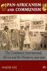 Pan-Africanism and Communism: The Communist International, Africa and the Diaspora, 1919-1939 by Hakim Adi (Paperback, 2013)