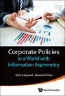 Corporate Policies in a World with Information Asymmetry by Ramesh K. S. Rao, Vipin K. Agrawal (Hardback, 2015)