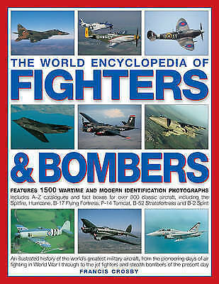 The World Encyclopedia of Fighters and Bombers: An Illustrated History of the Wo