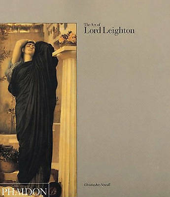 The Art of Lord Leighton by Newall, Christopher
