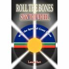 Roll the Bones, Spin the Wheel, with the Spirit of Crazy Horse by Lance Hart (Paperback / softback, 2012)