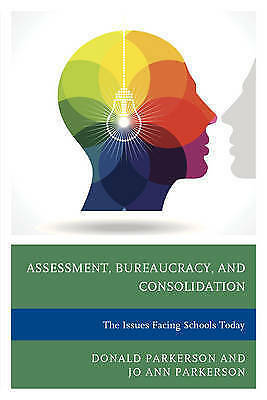Assessment, Bureaucracy, and Consolidation: The Issues Facing Schools Today...