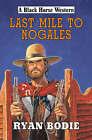 Last Mile to Nogales by Ryan Bodie (Hardback, 2008)