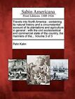 Travels Into North America: Containing Its Natural History and a Circumstantial Account of Its Plantations and Agriculture in General: With the Civil Ecclesiastical and Commercial State of the Country, the Manners of The... Volume 3 of 3 by Pehr Kalm (Paperback / softback, 2012)