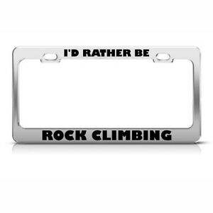 I D Rather Be Rock Climbing License Plate Frame Stainless