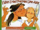 I Wish I Had Freckles Like Abby: Quisiera Tener Pecas Como Abby by Kathryn Heling (Hardback, 2007)