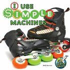 I Use Simple Machines 9781617419300 by Buffy Silverman Paperback
