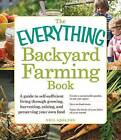 The Everything Backyard Farming Book: A Guide to Self-Sufficient Living Through Growing, Harvesting, Raising, and Preserving Your Own Food by Neil Shelton (Paperback, 2013)